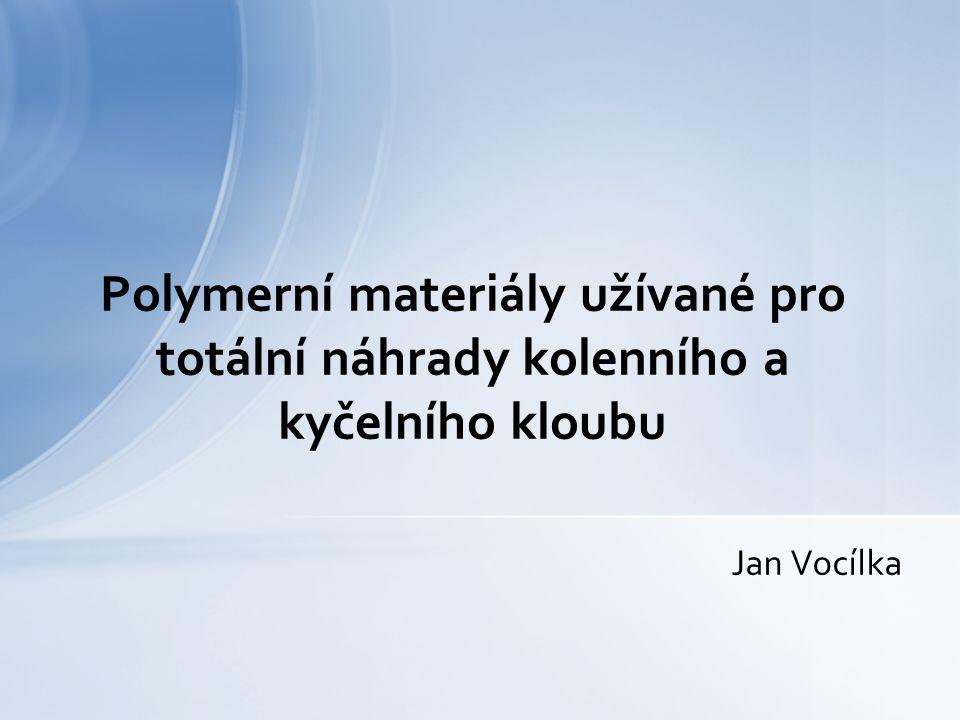 Jan Vocílka Polymerní materiály užívané pro totální náhrady kolenního a kyčelního kloubu