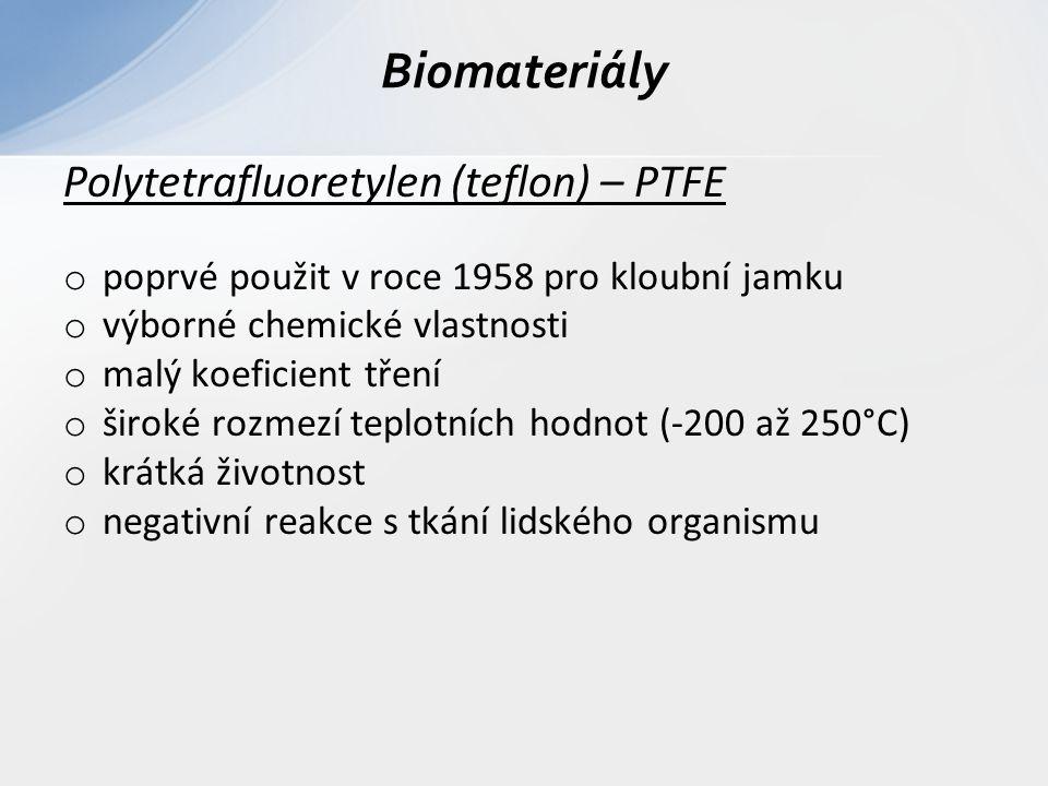 Polytetrafluoretylen (teflon) – PTFE o poprvé použit v roce 1958 pro kloubní jamku o výborné chemické vlastnosti o malý koeficient tření o široké rozm