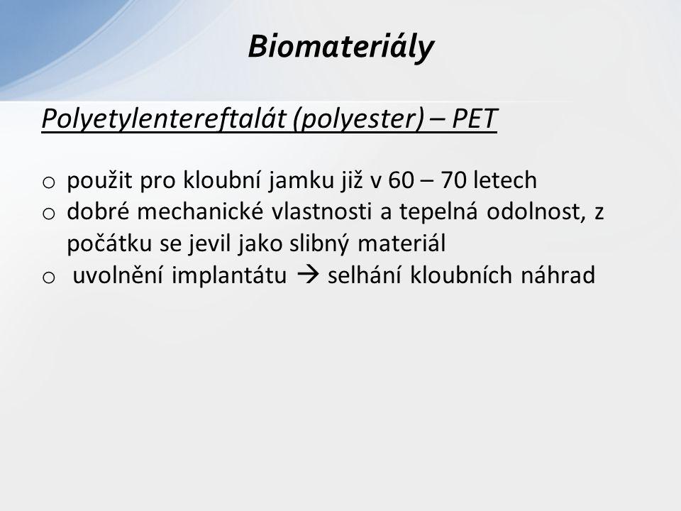 Polyetylentereftalát (polyester) – PET o použit pro kloubní jamku již v 60 – 70 letech o dobré mechanické vlastnosti a tepelná odolnost, z počátku se