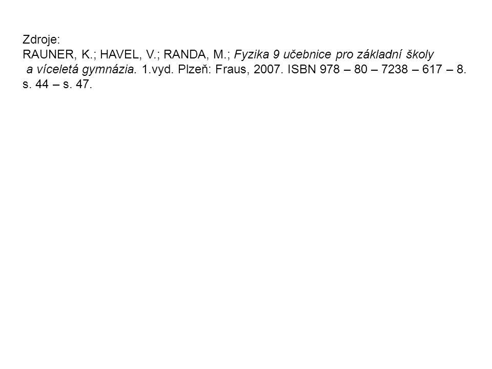 Zdroje: RAUNER, K.; HAVEL, V.; RANDA, M.; Fyzika 9 učebnice pro základní školy a víceletá gymnázia. 1.vyd. Plzeň: Fraus, 2007. ISBN 978 – 80 – 7238 –