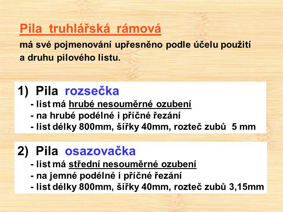 Pila truhlářská rámová má své pojmenování upřesněno podle účelu použití a druhu pilového listu. 1) Pila rozsečka - list má hrubé nesouměrné ozubení -