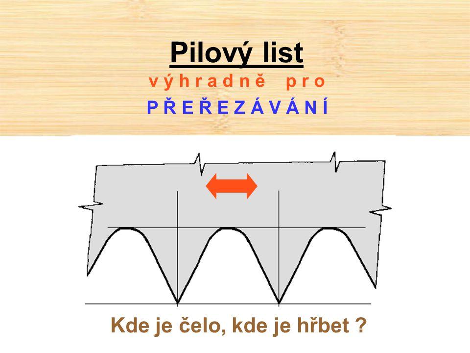 Pilový list v ý h r a d n ě p r o P Ř E Ř E Z Á V Á N Í Kde je čelo, kde je hřbet ?