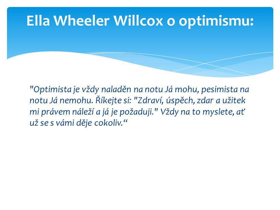 Optimista je vždy naladěn na notu Já mohu, pesimista na notu Já nemohu.