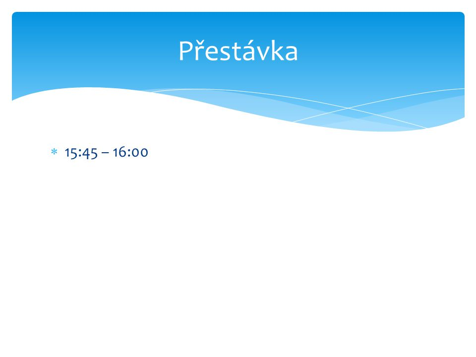  15:45 – 16:00 Přestávka