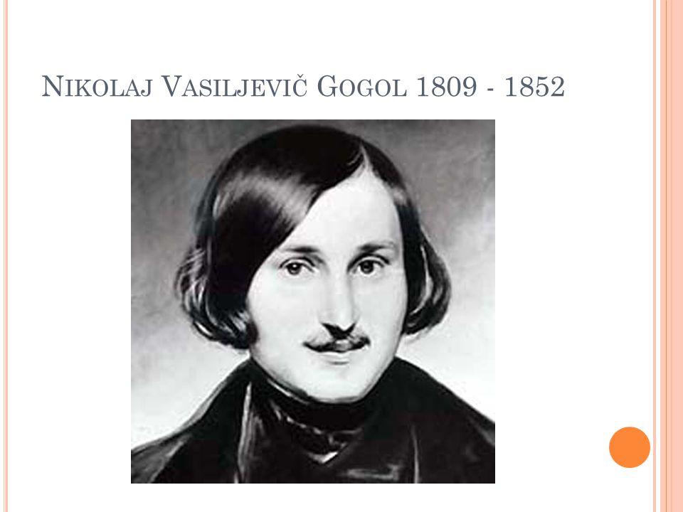 N IKOLAJ V ASILJEVIČ G OGOL 1809 - 1852