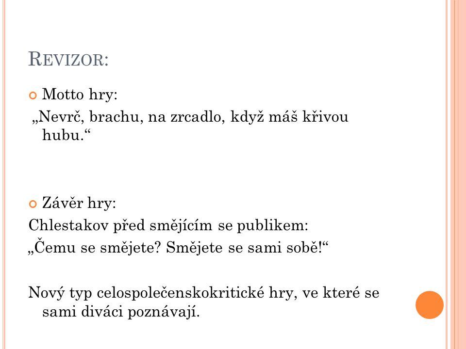 """R EVIZOR : Motto hry: """"Nevrč, brachu, na zrcadlo, když máš křivou hubu. Závěr hry: Chlestakov před smějícím se publikem: """"Čemu se smějete."""