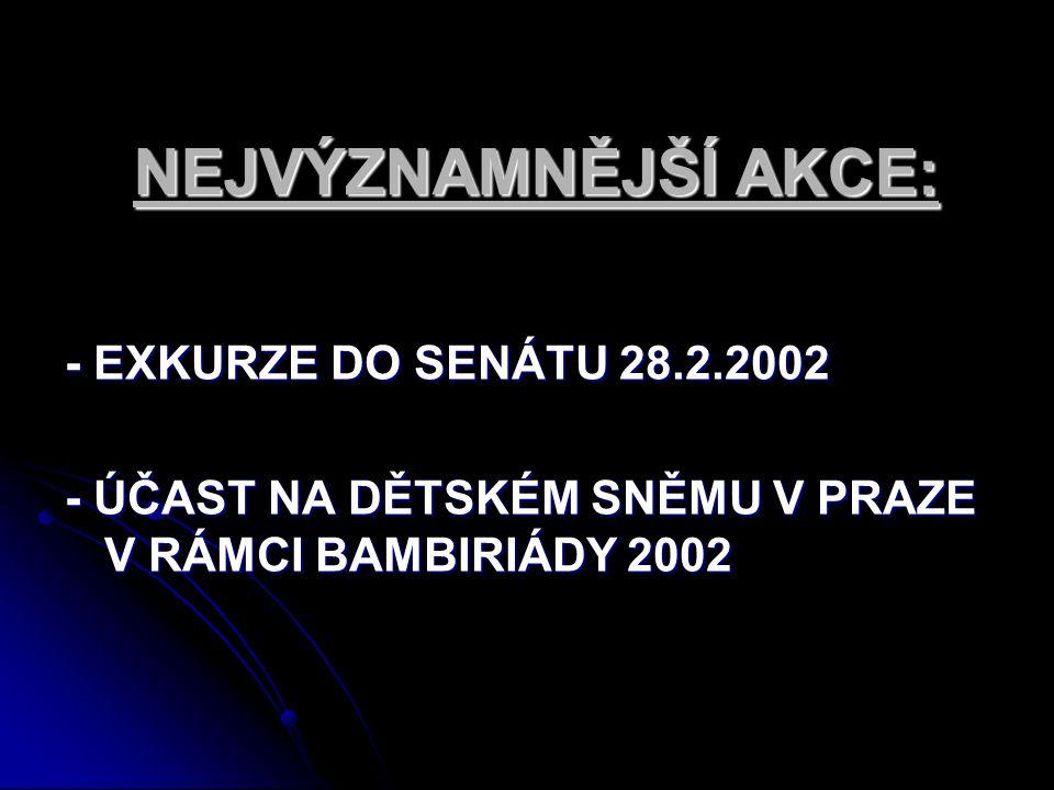 NEJVÝZNAMNĚJŠÍ AKCE: - EXKURZE DO SENÁTU 28.2.2002 - ÚČAST NA DĚTSKÉM SNĚMU V PRAZE V RÁMCI BAMBIRIÁDY 2002