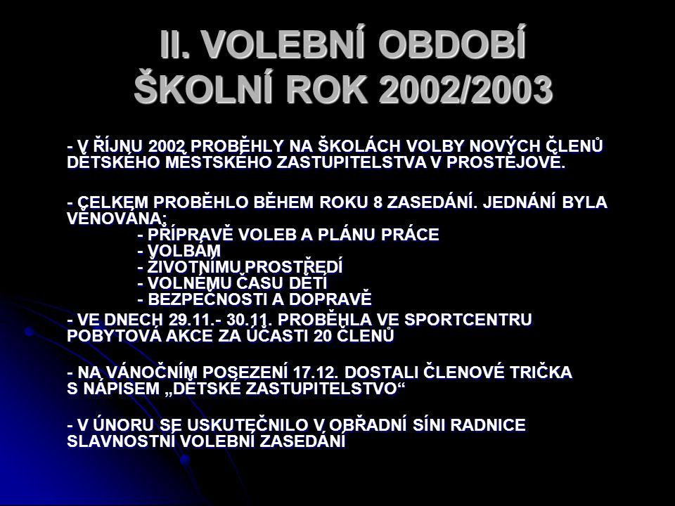 II. VOLEBNÍ OBDOBÍ ŠKOLNÍ ROK 2002/2003 - V ŘÍJNU 2002 PROBĚHLY NA ŠKOLÁCH VOLBY NOVÝCH ČLENŮ DĚTSKÉHO MĚSTSKÉHO ZASTUPITELSTVA V PROSTĚJOVĚ. - CELKEM