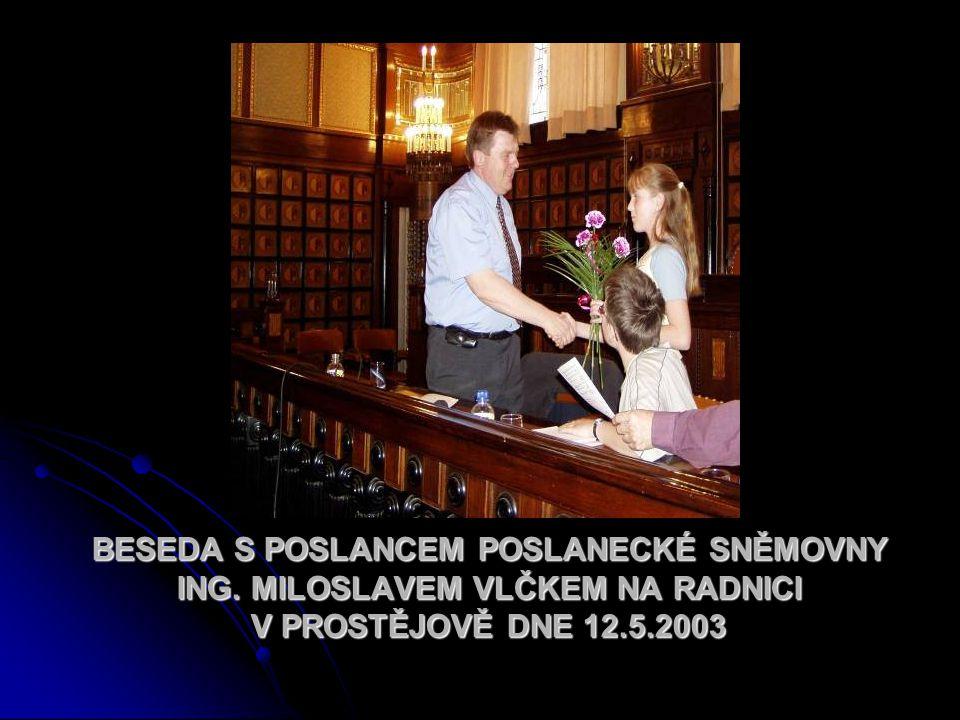 BESEDA S POSLANCEM POSLANECKÉ SNĚMOVNY ING. MILOSLAVEM VLČKEM NA RADNICI V PROSTĚJOVĚ DNE 12.5.2003