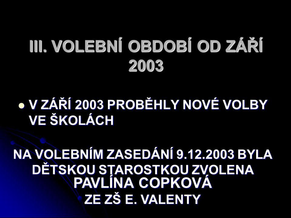 III. VOLEBNÍ OBDOBÍ OD ZÁŘÍ 2003 V ZÁŘÍ 2003 PROBĚHLY NOVÉ VOLBY VE ŠKOLÁCH V ZÁŘÍ 2003 PROBĚHLY NOVÉ VOLBY VE ŠKOLÁCH NA VOLEBNÍM ZASEDÁNÍ 9.12.2003