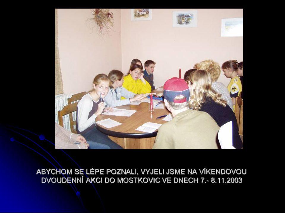 ABYCHOM SE LÉPE POZNALI, VYJELI JSME NA VÍKENDOVOU DVOUDENNÍ AKCI DO MOSTKOVIC VE DNECH 7.- 8.11.2003