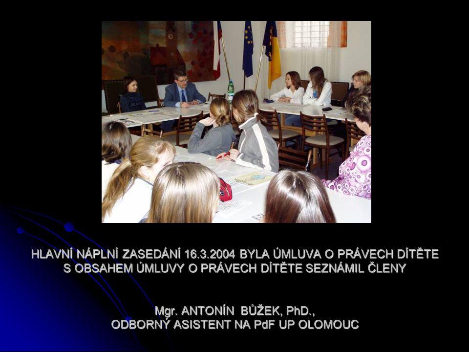 HLAVNÍ NÁPLNÍ ZASEDÁNÍ 16.3.2004 BYLA ÚMLUVA O PRÁVECH DÍTĚTE S OBSAHEM ÚMLUVY O PRÁVECH DÍTĚTE SEZNÁMIL ČLENY Mgr.