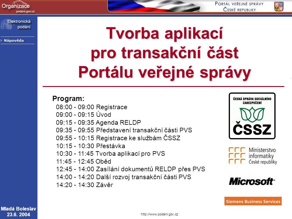 http://www.podani.gov.cz Tvorba aplikací pro transakční část Portálu veřejné správy Program: 08:00 - 09:00 Registrace 09:00 - 09:15 Úvod 09:15 - 09:35