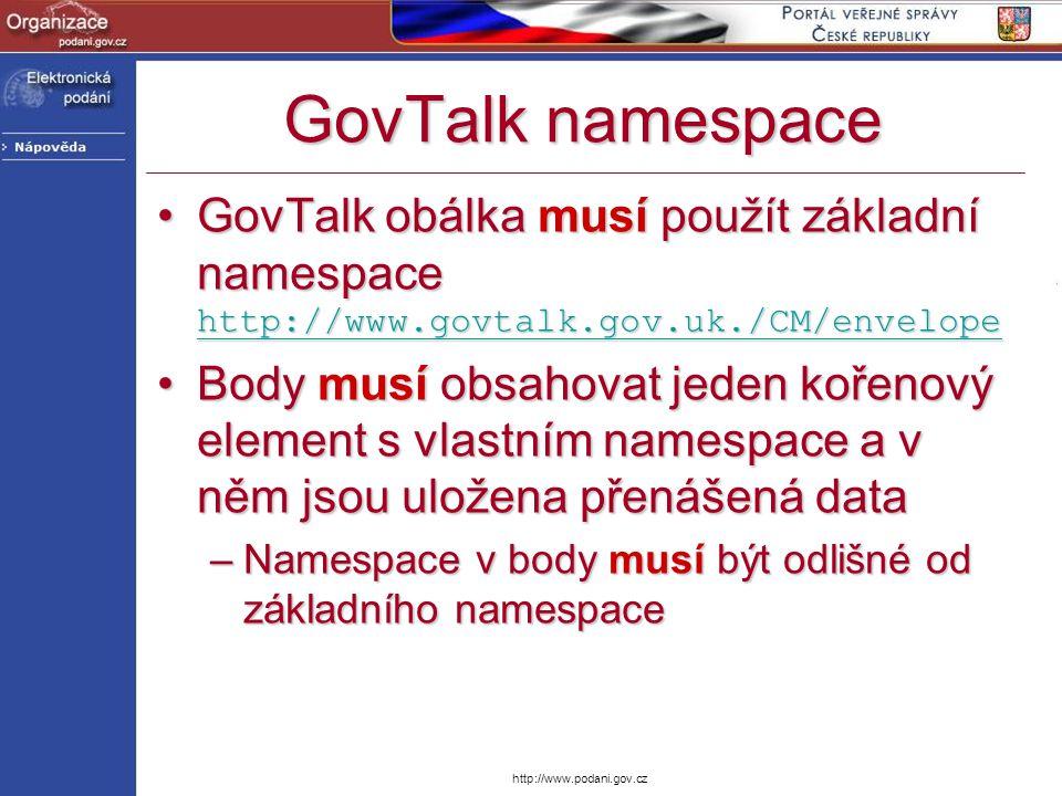 http://www.podani.gov.cz GovTalk namespace GovTalk obálka musí použít základní namespace http://www.govtalk.gov.uk./CM/envelopeGovTalk obálka musí pou