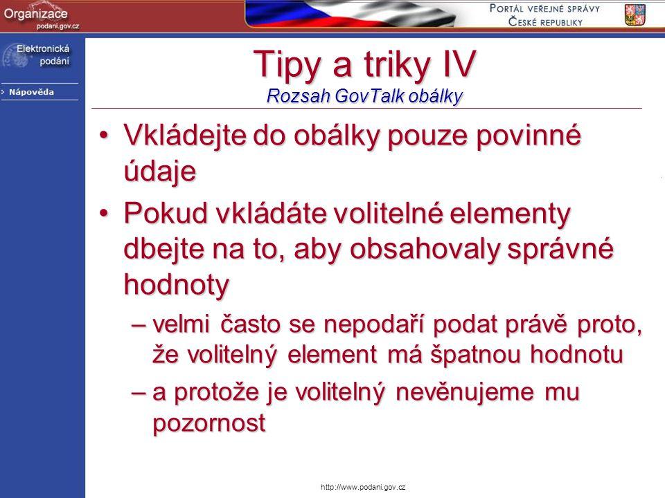 http://www.podani.gov.cz Tipy a triky IV Rozsah GovTalk obálky Vkládejte do obálky pouze povinné údajeVkládejte do obálky pouze povinné údaje Pokud vk
