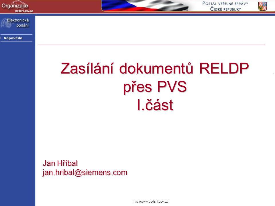 http://www.podani.gov.cz Zasílání dokumentů RELDP přes PVS I.část Jan Hříbal jan.hribal@siemens.com