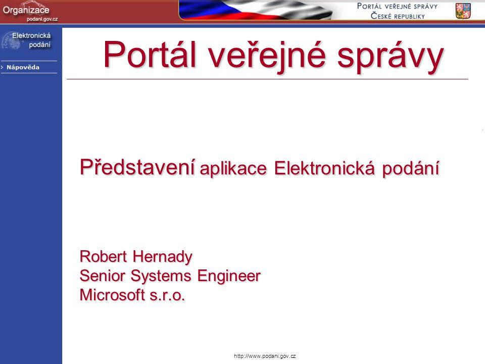 Představení aplikace Elektronická podání Robert Hernady Senior Systems Engineer Microsoft s.r.o. Portál veřejné správy