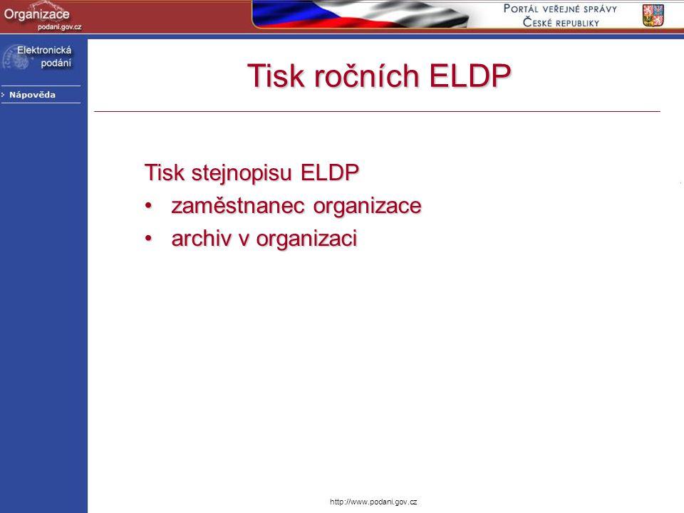http://www.podani.gov.cz Tisk ročních ELDP Tisk stejnopisu ELDP zaměstnanec organizacezaměstnanec organizace archiv v organizaciarchiv v organizaci