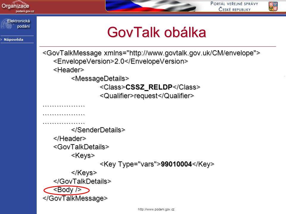 http://www.podani.gov.cz GovTalk obálka <EnvelopeVersion>2.0</EnvelopeVersion><Header><MessageDetails> CSSZ_RELDP CSSZ_RELDP <Qualifier>request</Quali