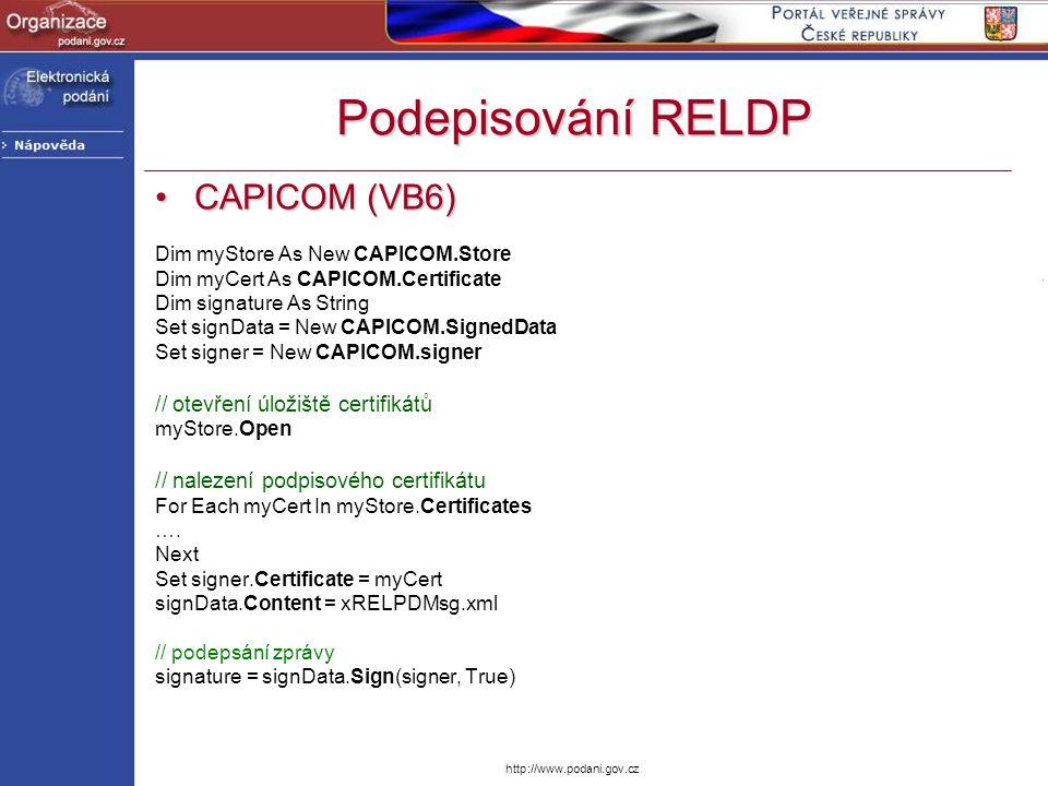 http://www.podani.gov.cz Podepisování RELDP CAPICOM (VB6)CAPICOM (VB6) Dim myStore As New CAPICOM.Store Dim myCert As CAPICOM.Certificate Dim signatur