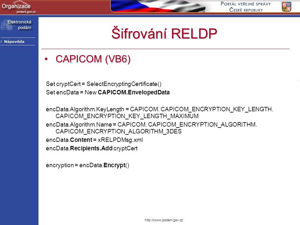 http://www.podani.gov.cz Šifrování RELDP CAPICOM (VB6)CAPICOM (VB6) Set cryptCert = SelectEncryptingCertificate() Set encData = New CAPICOM.EnvelopedD