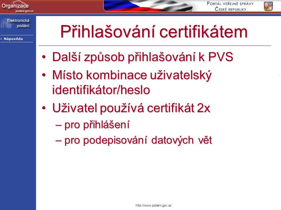 http://www.podani.gov.cz Přihlašování certifikátem Další způsob přihlašování k PVSDalší způsob přihlašování k PVS Místo kombinace uživatelský identifi