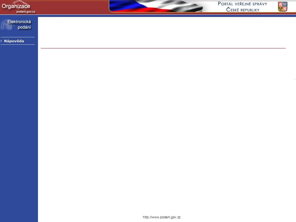 http://www.podani.gov.cz GovTalk obálka XML strukturaXML struktura –Obsahuje informace pro komunikaci s aplikací EP –Obsahuje vlastní data, která se předávají úřadu ……