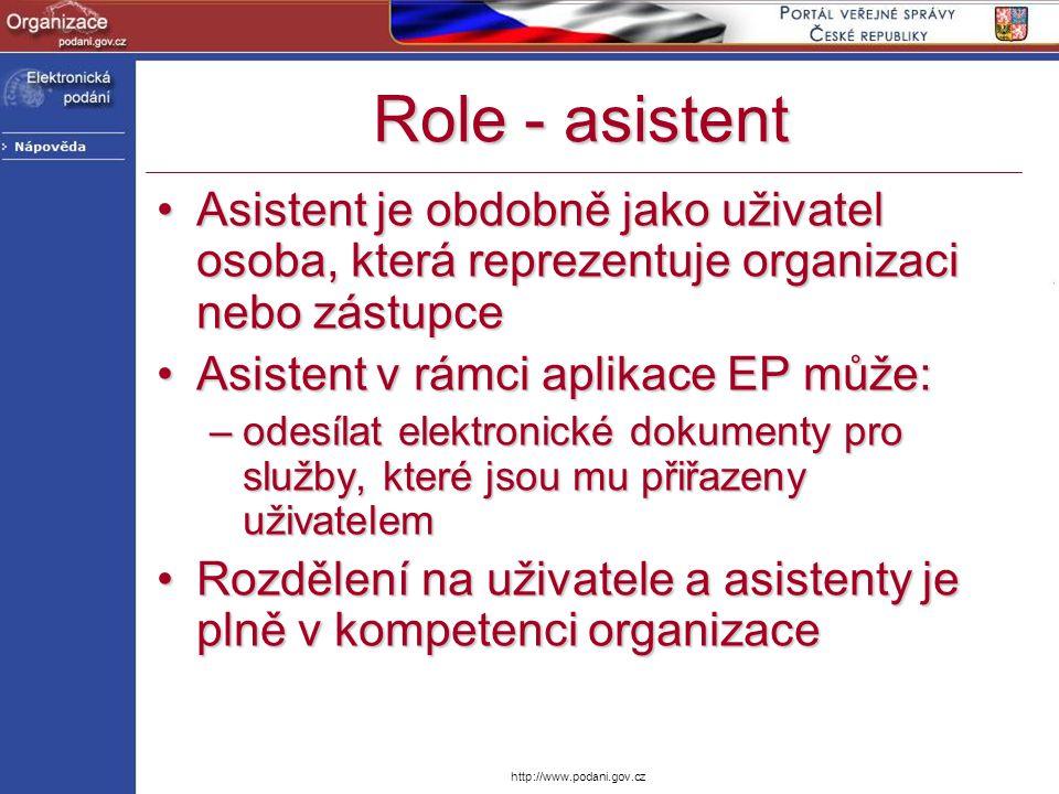 http://www.podani.gov.cz Role - asistent Asistent je obdobně jako uživatel osoba, která reprezentuje organizaci nebo zástupceAsistent je obdobně jako