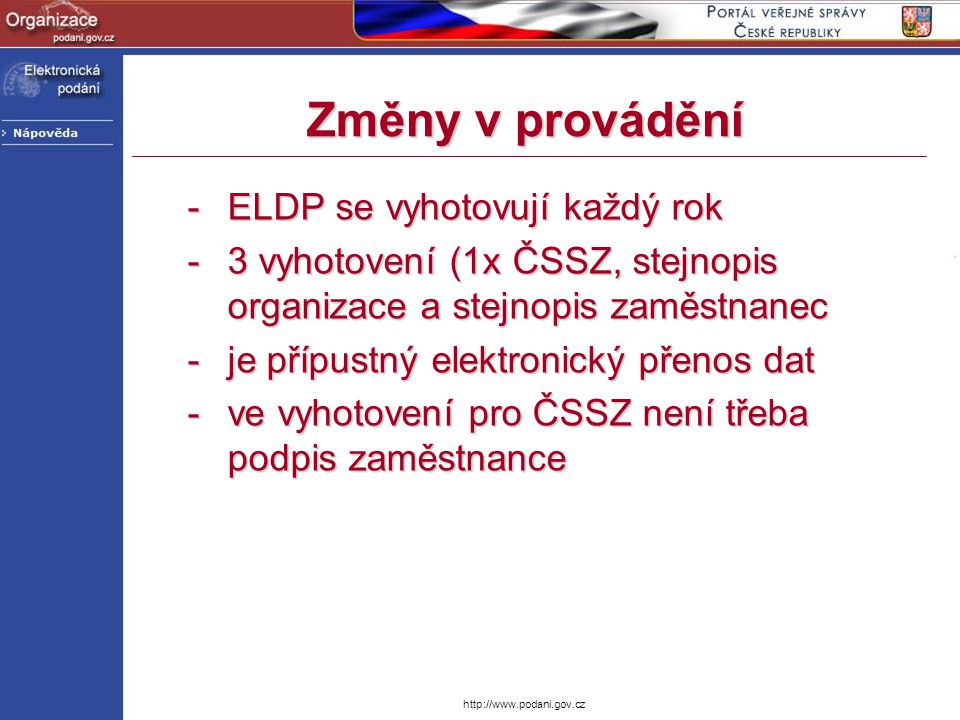 http://www.podani.gov.cz Změny v provádění -ELDP se vyhotovují každý rok -3 vyhotovení (1x ČSSZ, stejnopis organizace a stejnopis zaměstnanec -je příp