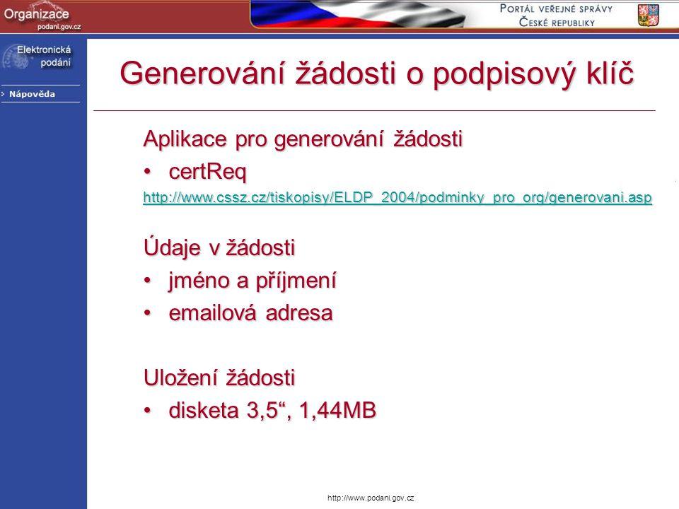 http://www.podani.gov.cz Aplikace pro generování žádosti certReqcertReq http://www.cssz.cz/tiskopisy/ELDP_2004/podminky_pro_org/generovani.asp Údaje v