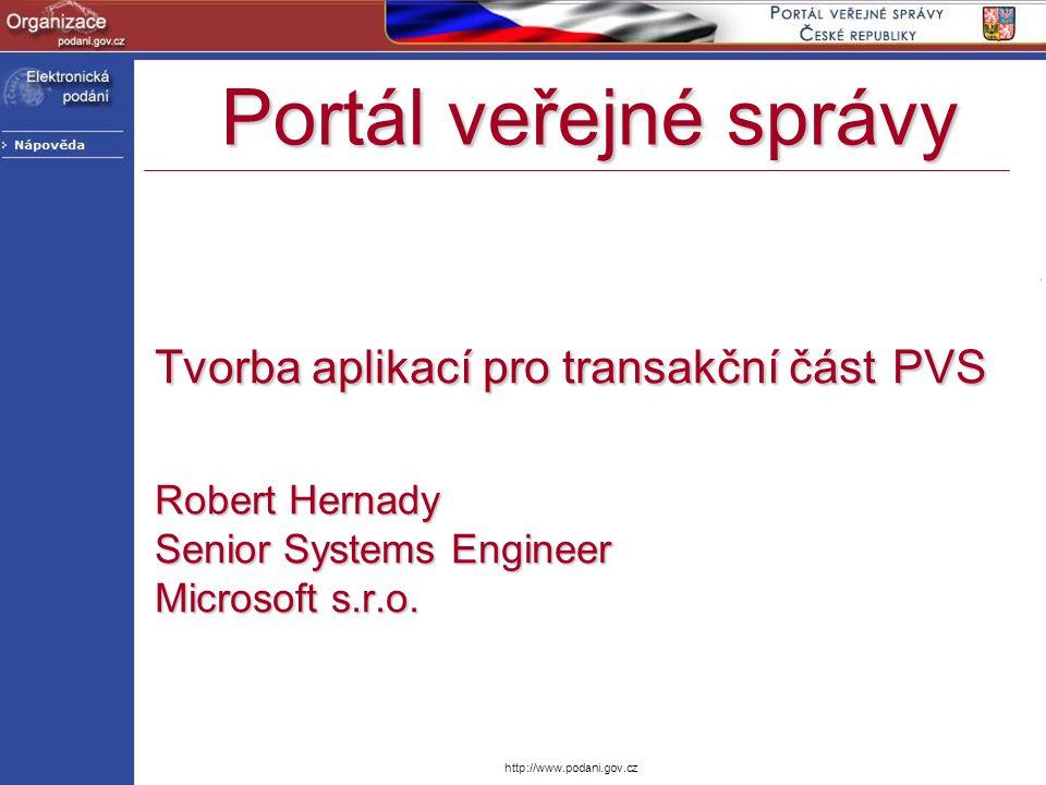 http://www.podani.gov.cz Tvorba aplikací pro transakční část PVS Robert Hernady Senior Systems Engineer Microsoft s.r.o. Portál veřejné správy