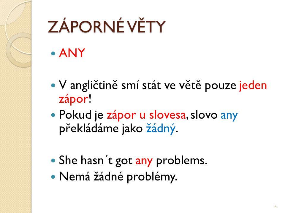 ZÁPORNÉ VĚTY ANY V angličtině smí stát ve větě pouze jeden zápor.