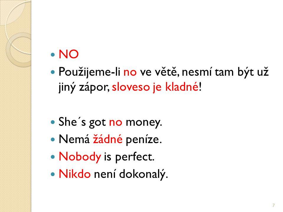 NO Použijeme-li no ve větě, nesmí tam být už jiný zápor, sloveso je kladné.