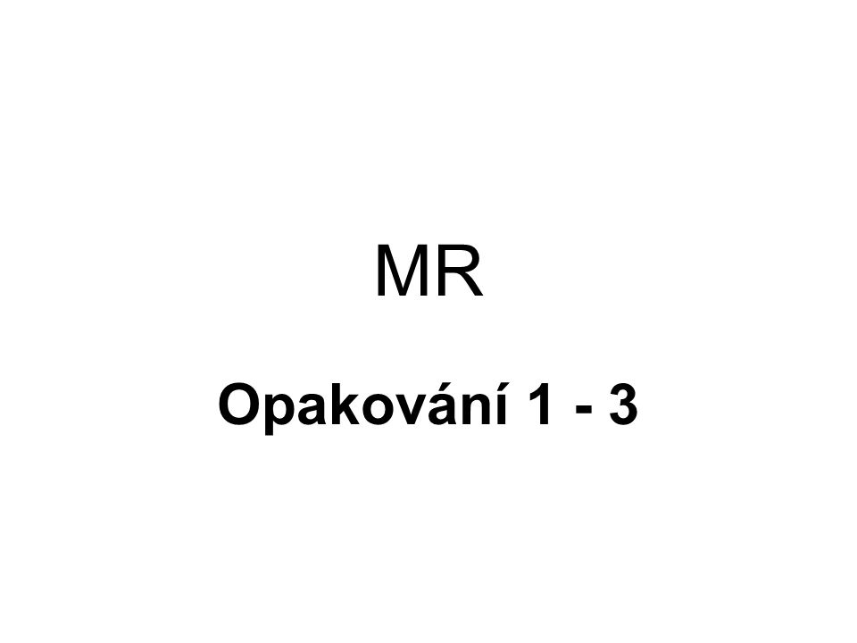 MR Opakování 1 - 3