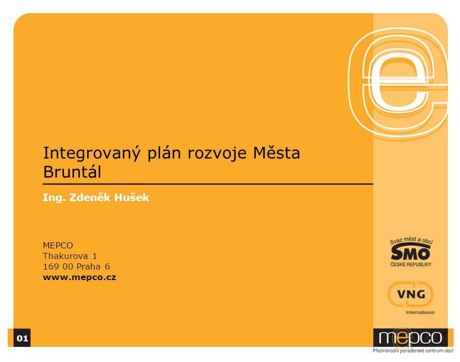 Integrovaný plán rozvoje Města Bruntál Ing. Zdeněk Hušek MEPCO Thakurova 1 169 00 Praha 6 www.mepco.cz 01