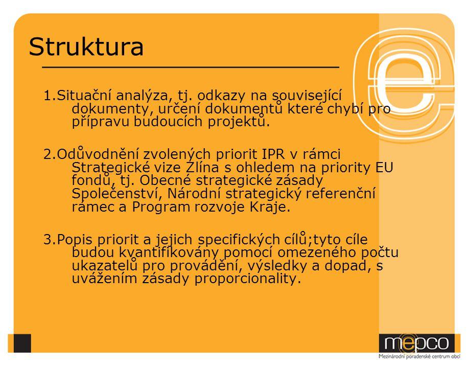 Struktura 1.Situační analýza, tj. odkazy na související dokumenty, určení dokumentů které chybí pro přípravu budoucích projektů. 2.Odůvodnění zvolenýc