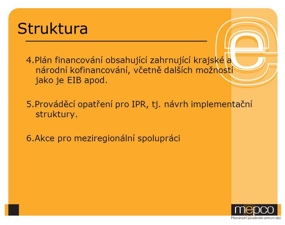 Struktura 4.Plán financování obsahující zahrnující krajské a národní kofinancování, včetně dalších možností jako je EIB apod. 5.Prováděcí opatření pro