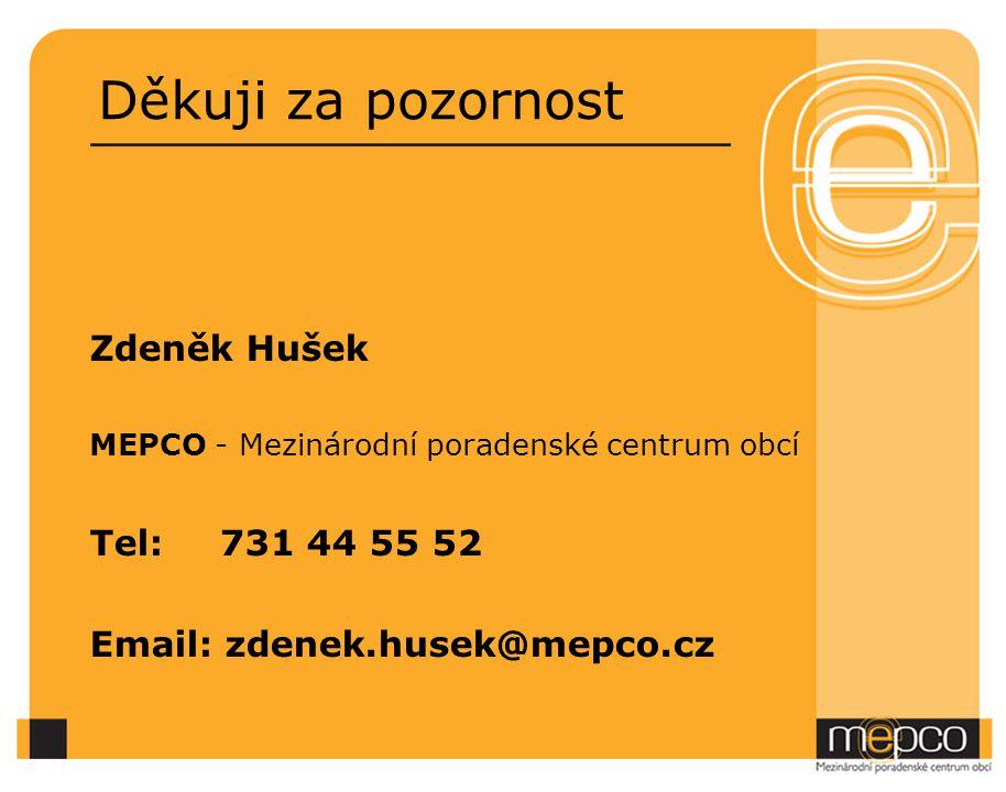Děkuji za pozornost Zdeněk Hušek MEPCO - Mezinárodní poradenské centrum obcí Tel: 731 44 55 52 Email: zdenek.husek@mepco.cz