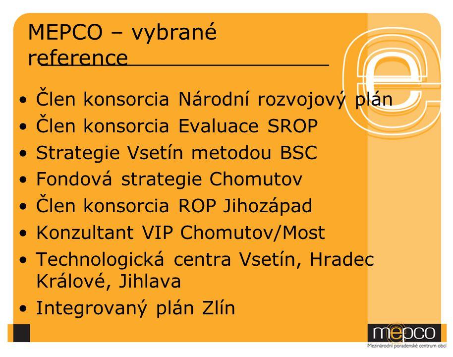MEPCO – vybrané reference Člen konsorcia Národní rozvojový plán Člen konsorcia Evaluace SROP Strategie Vsetín metodou BSC Fondová strategie Chomutov Č