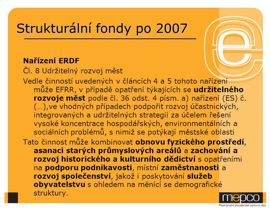 Strukturální fondy po 2007 Nařízení ERDF Čl. 8 Udržitelný rozvoj měst Vedle činností uvedených v článcích 4 a 5 tohoto nařízení může EFRR, v případě o