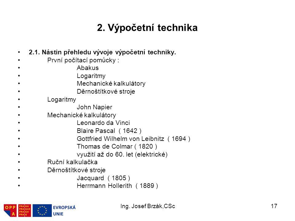 Ing.Josef Brzák,CSc17 2. Výpočetní technika 2.1. Nástin přehledu vývoje výpočetní techniky.