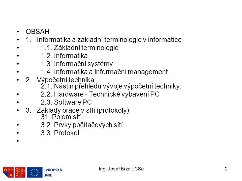 Ing.Josef Brzák,CSc2 OBSAH 1. Informatika a základní terminologie v informatice 1.1.