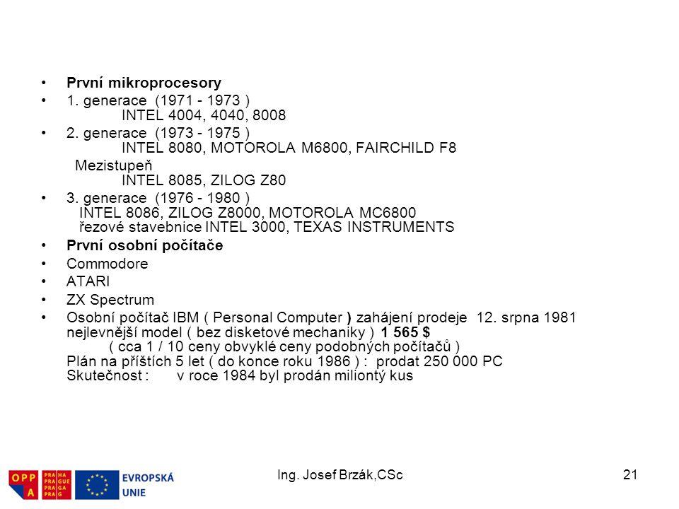 Ing.Josef Brzák,CSc21 První mikroprocesory 1. generace (1971 - 1973 ) INTEL 4004, 4040, 8008 2.