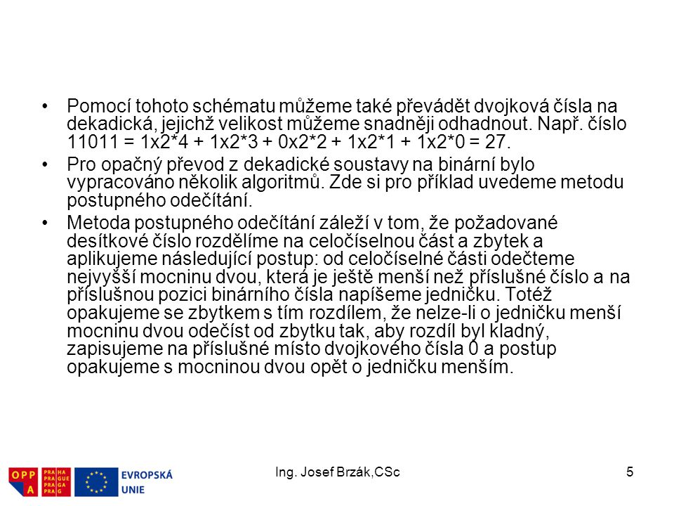 Ing. Josef Brzák,CSc16 SYSTÉMOVÉ PŘÍSTUPY INFORMAČNÍ MANAGEMENT INFORMATIKAMANAGEMENT