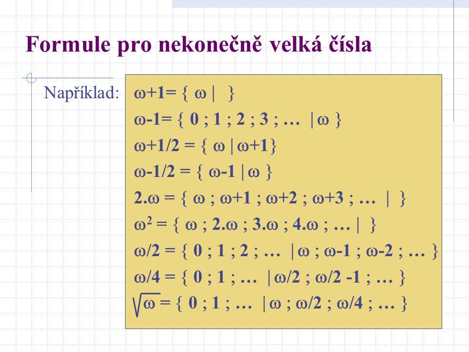 Formule pro nekonečně velká čísla Například:  +1=      -1=  0  1  2  3  …     +1/2 =     +1   -1/2 =   -1    2.
