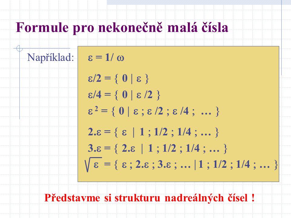 Formule pro nekonečně malá čísla Například:  = 1/   /2 =  0     /4 =  0   /2   2 =  0     /2   /4  …  2.