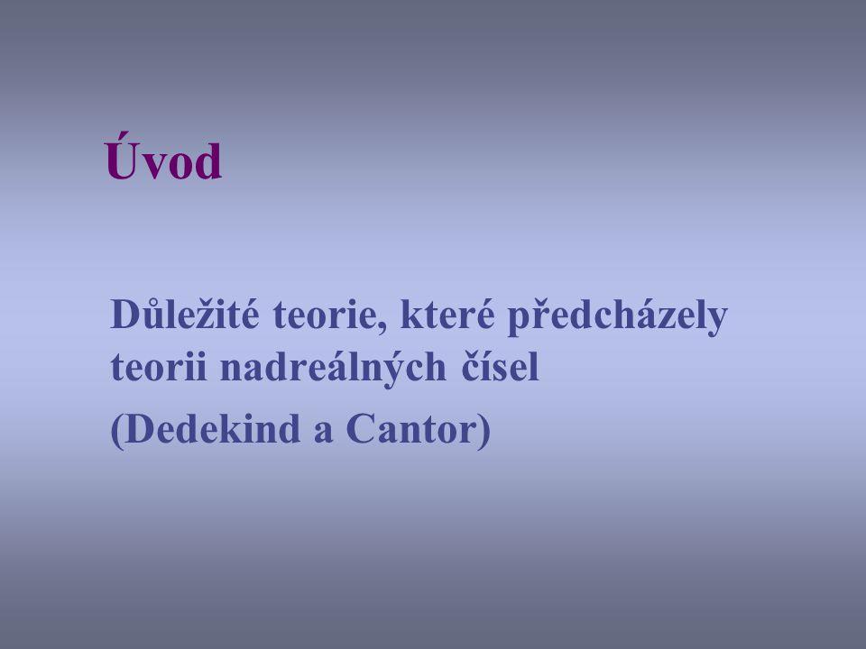Úvod Důležité teorie, které předcházely teorii nadreálných čísel (Dedekind a Cantor)