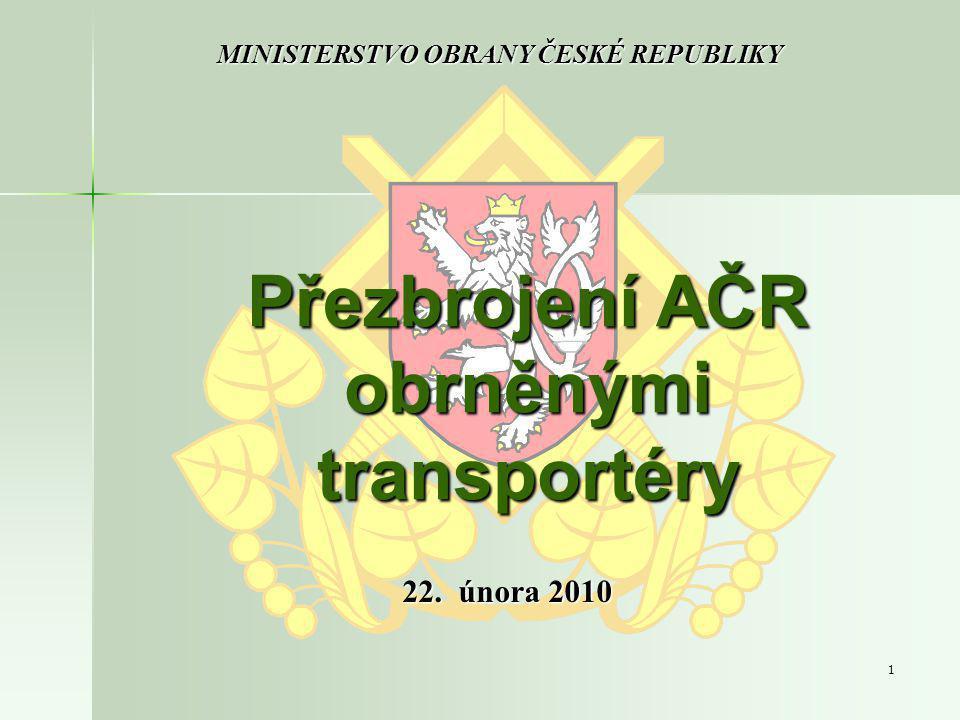 1 Přezbrojení AČR obrněnými transportéry MINISTERSTVO OBRANY ČESKÉ REPUBLIKY 22. února 2010