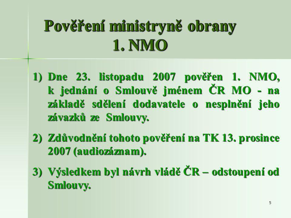 5 Pověření ministryně obrany 1. NMO 1)Dne 23. listopadu 2007 pověřen 1.