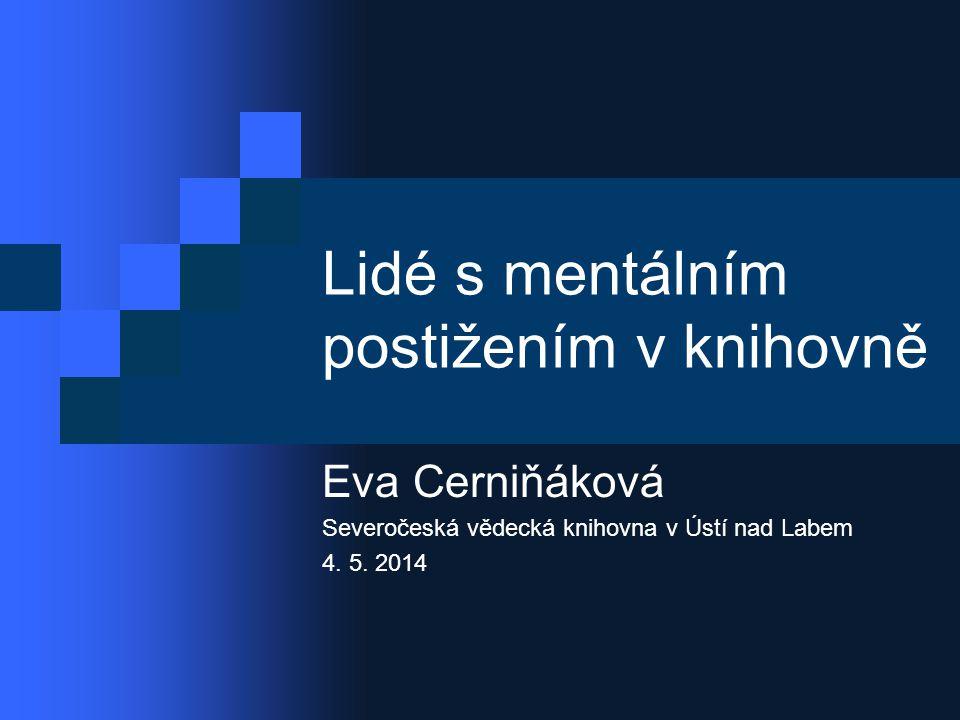 Lidé s mentálním postižením v knihovně Eva Cerniňáková Severočeská vědecká knihovna v Ústí nad Labem 4.